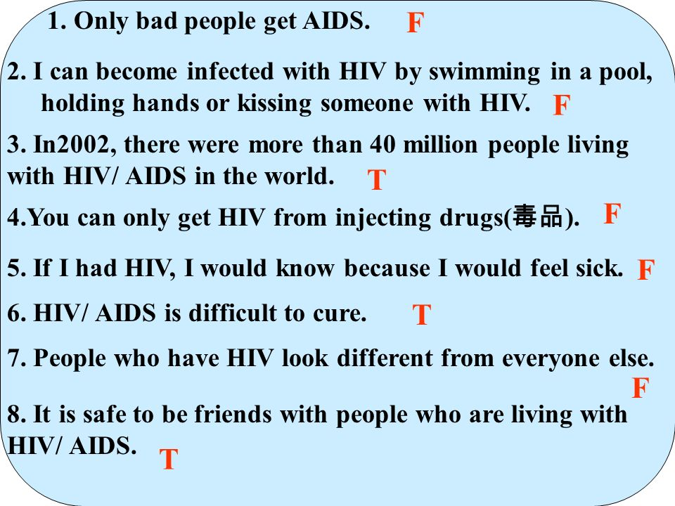 F F T F F T F T 1. Only bad people get AIDS.