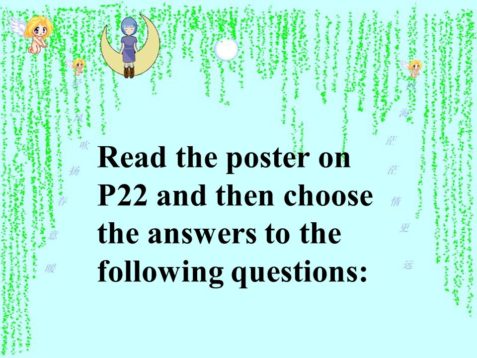 Read the poster on P22 and then choose the answers to the following questions: