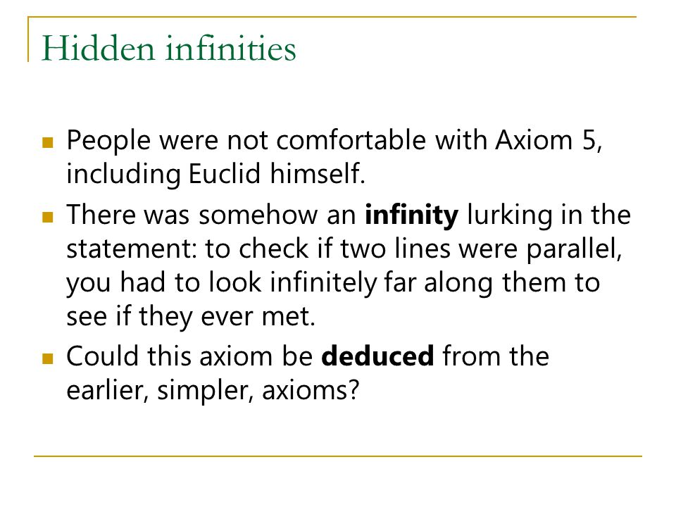 Hidden infinities People were not comfortable with Axiom 5, including Euclid himself.