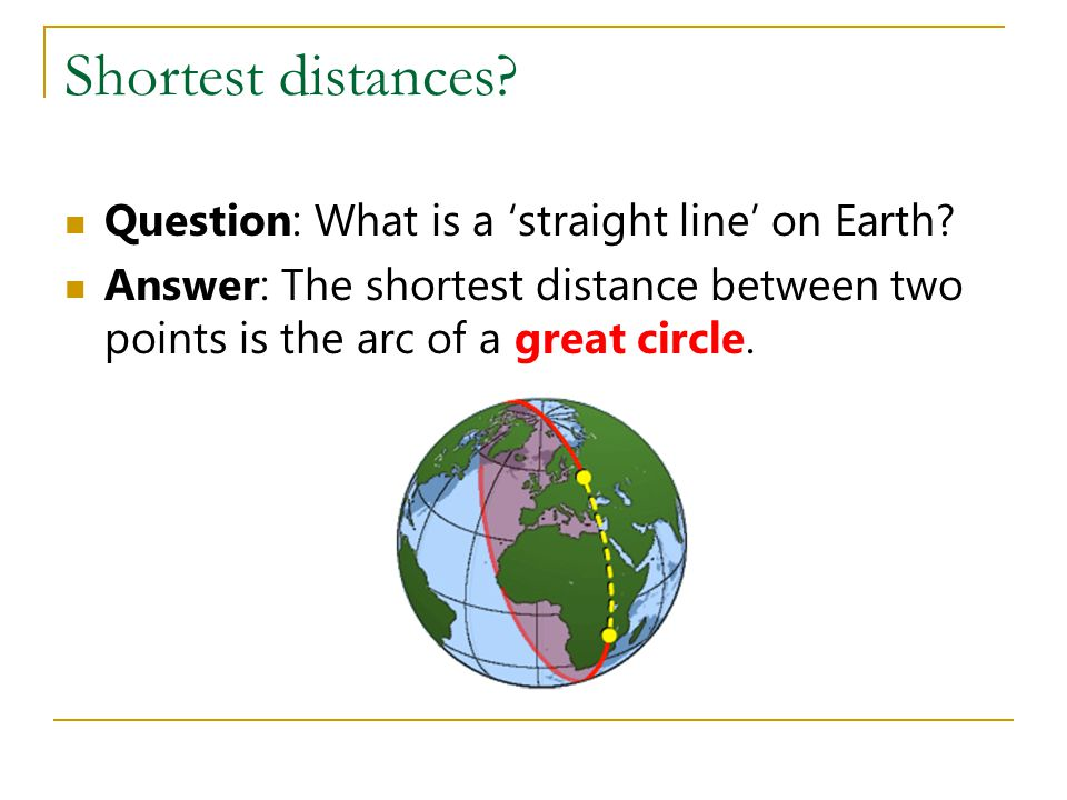 Shortest distances Question: What is a 'straight line' on Earth