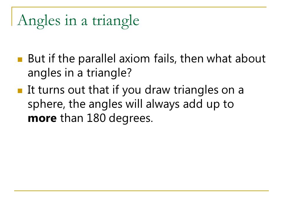 Angles in a triangle But if the parallel axiom fails, then what about angles in a triangle