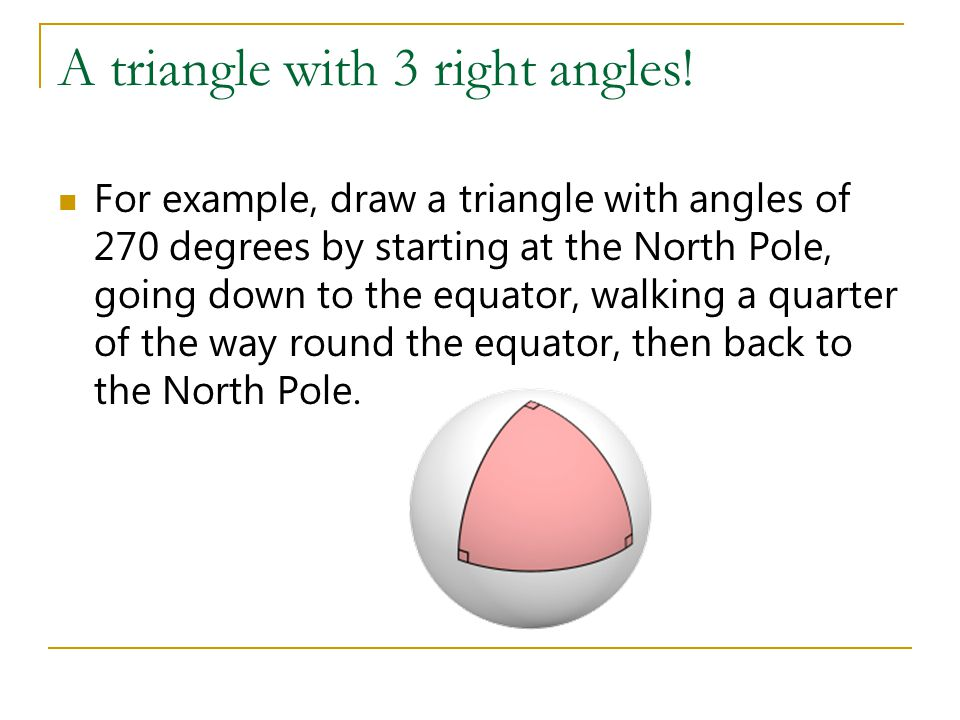 A triangle with 3 right angles!