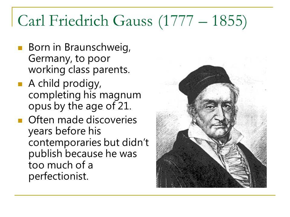 Carl Friedrich Gauss (1777 – 1855)