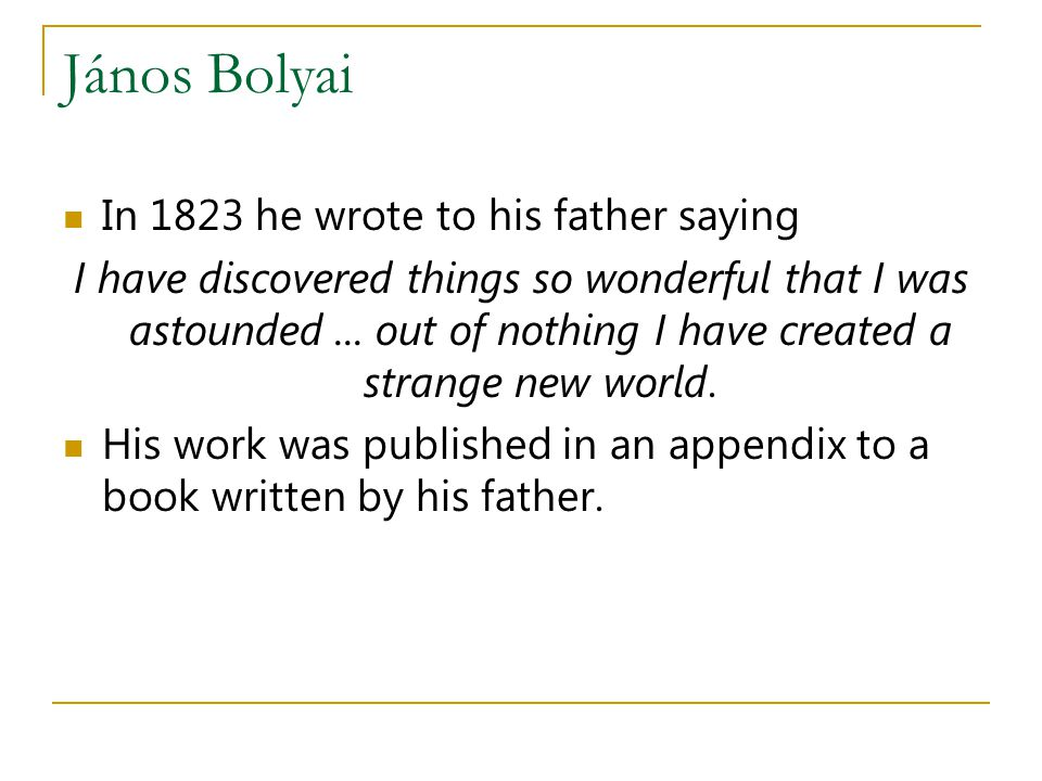 János Bolyai In 1823 he wrote to his father saying