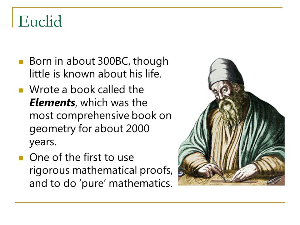 Euclid Born in about 300BC, though little is known about his life.