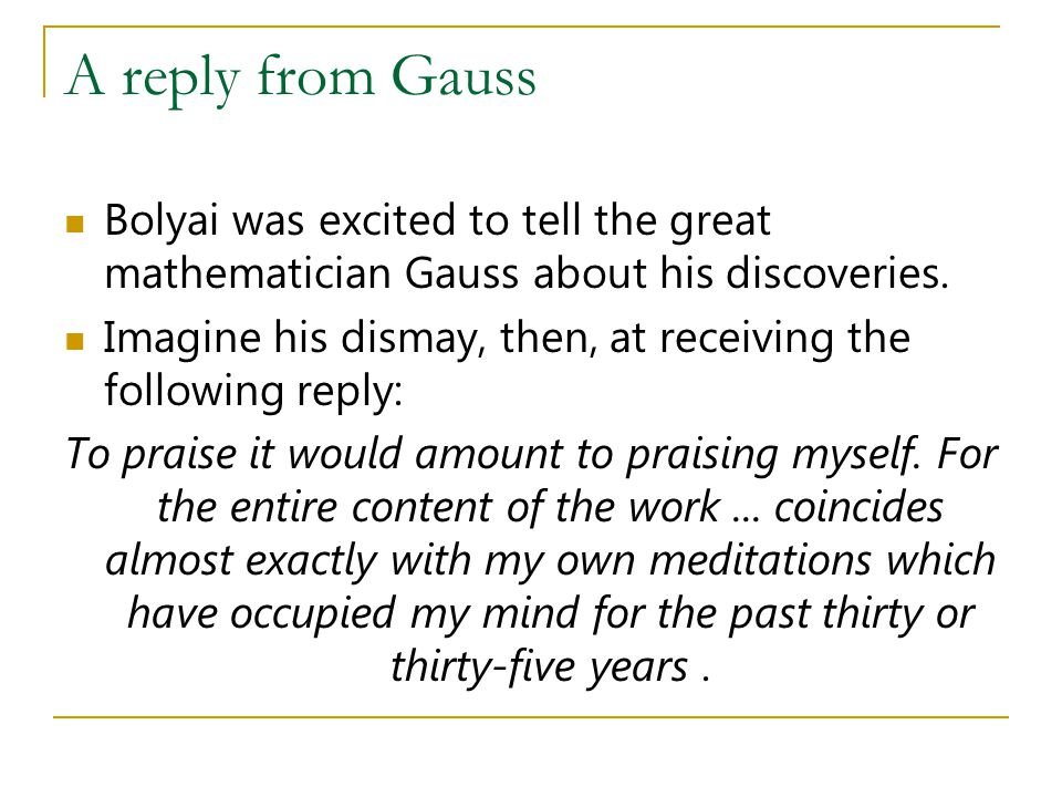 A reply from Gauss Bolyai was excited to tell the great mathematician Gauss about his discoveries.