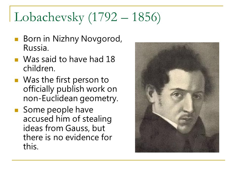 Lobachevsky (1792 – 1856) Born in Nizhny Novgorod, Russia.