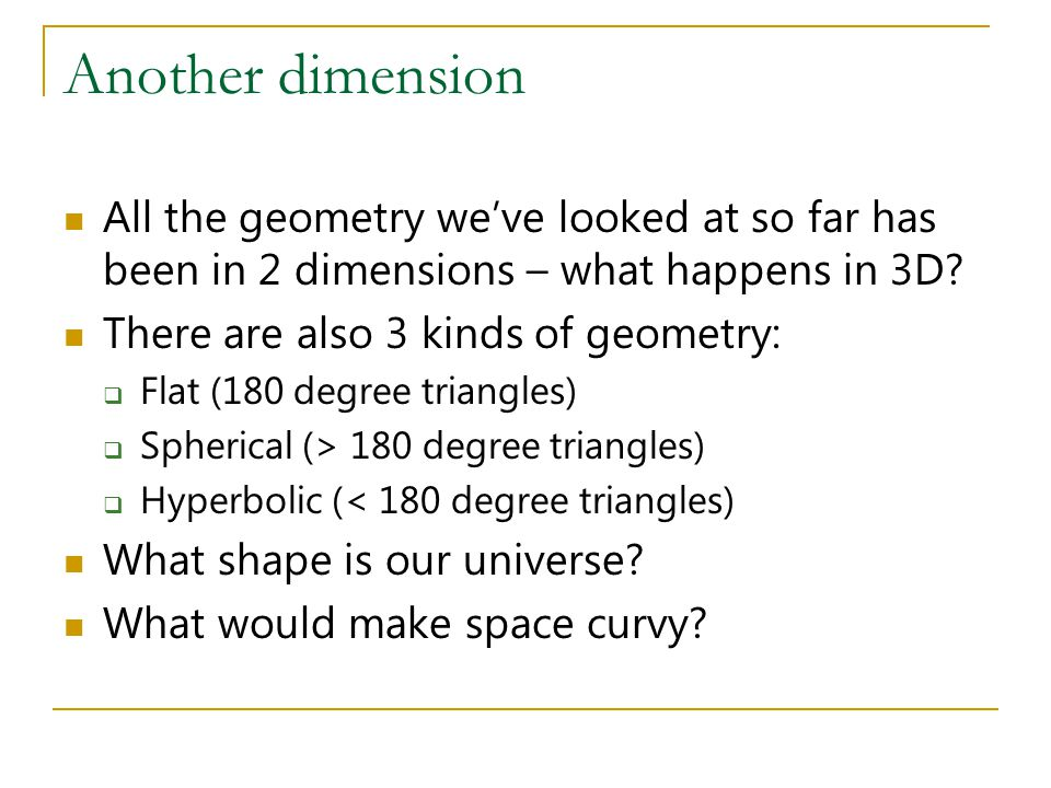 Another dimension All the geometry we've looked at so far has been in 2 dimensions – what happens in 3D