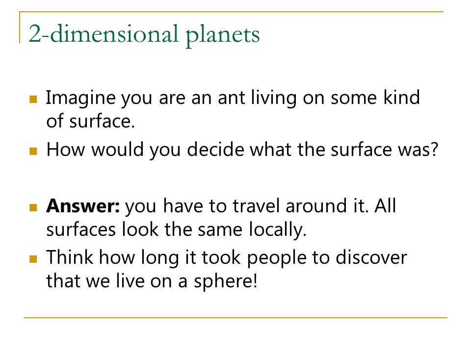 2-dimensional planets Imagine you are an ant living on some kind of surface. How would you decide what the surface was