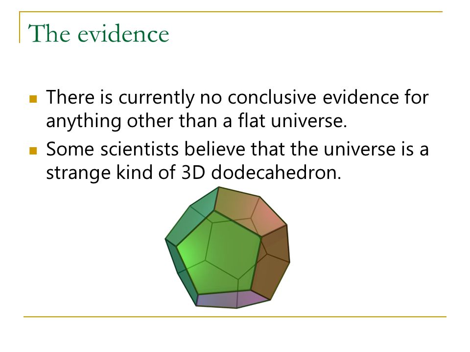 The evidence There is currently no conclusive evidence for anything other than a flat universe.