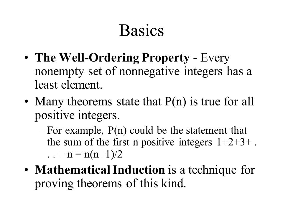 Basics The Well-Ordering Property - Every nonempty set of nonnegative integers has a least element.