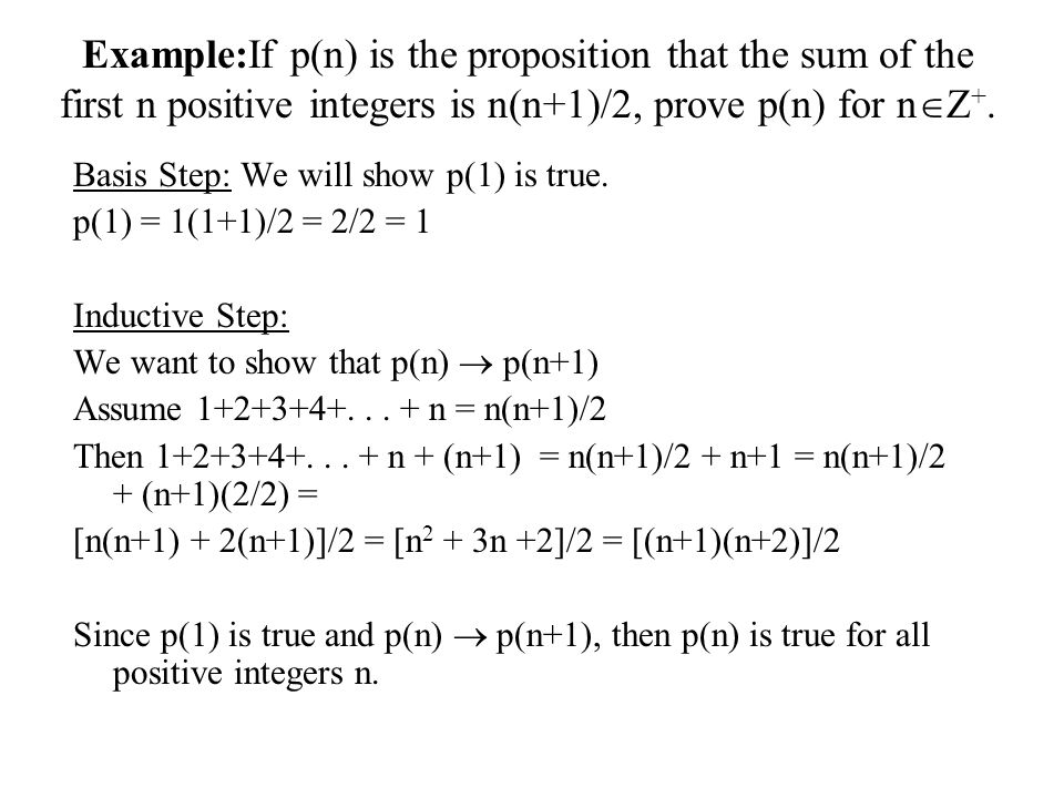 Example:If p(n) is the proposition that the sum of the first n positive integers is n(n+1)/2, prove p(n) for nZ+.