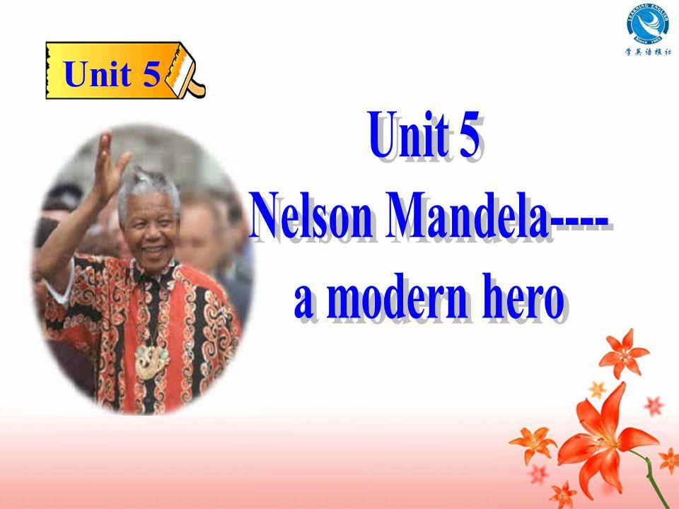 Unit 5 Nelson Mandela---- a modern hero