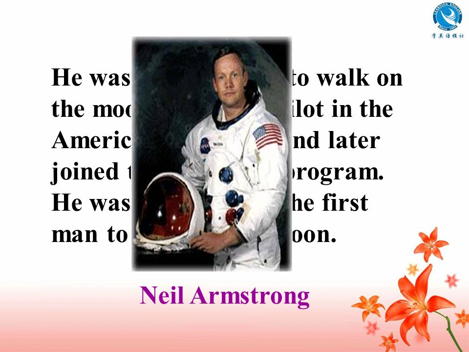 He was the first man to walk on the moon