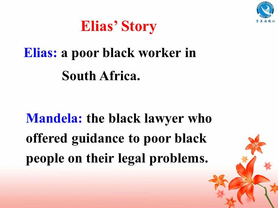 Elias' Story Elias: a poor black worker in South Africa.