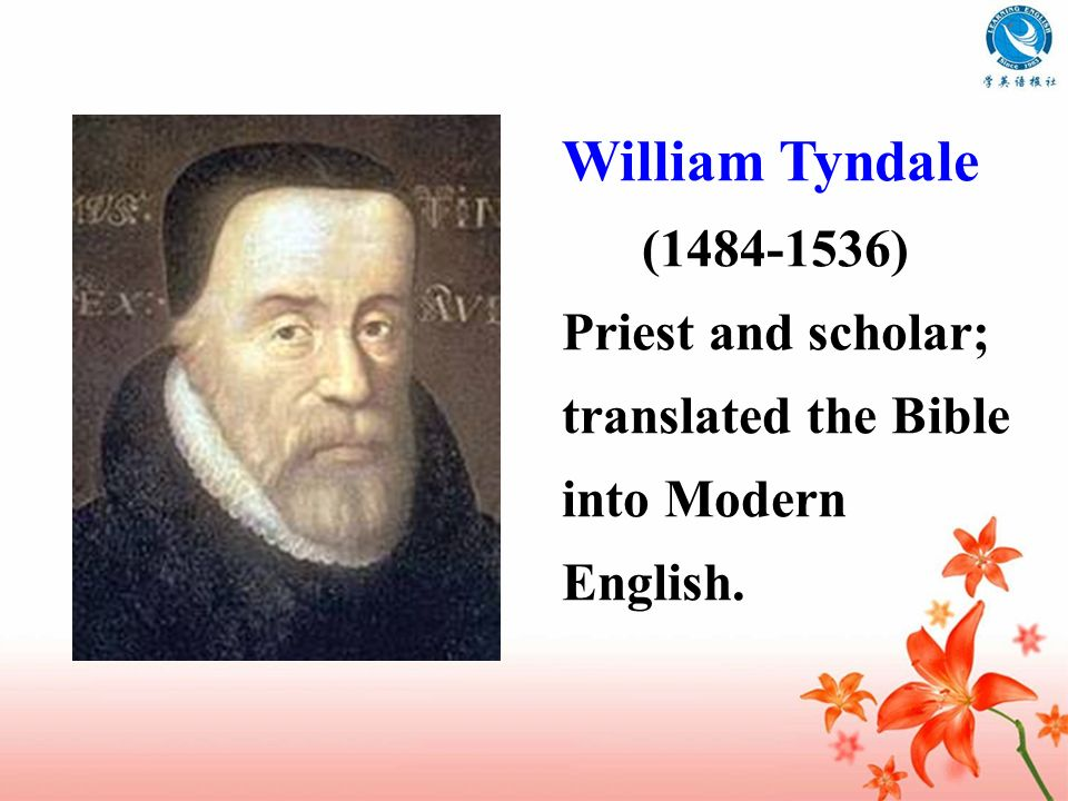William Tyndale (1484-1536) Priest and scholar; translated the Bible into Modern English.