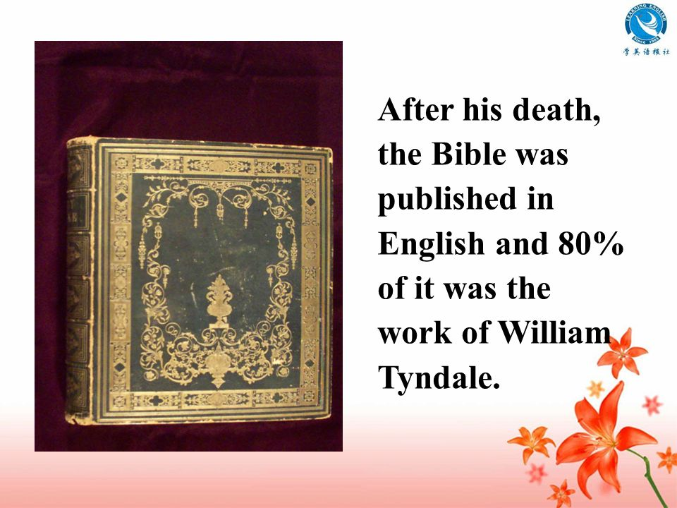 After his death, the Bible was published in English and 80% of it was the work of William Tyndale.