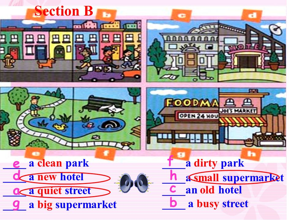 Section B f. ____ a clean park ____ a new hotel ____ a quiet street. e. ____a dirty park. d. h.