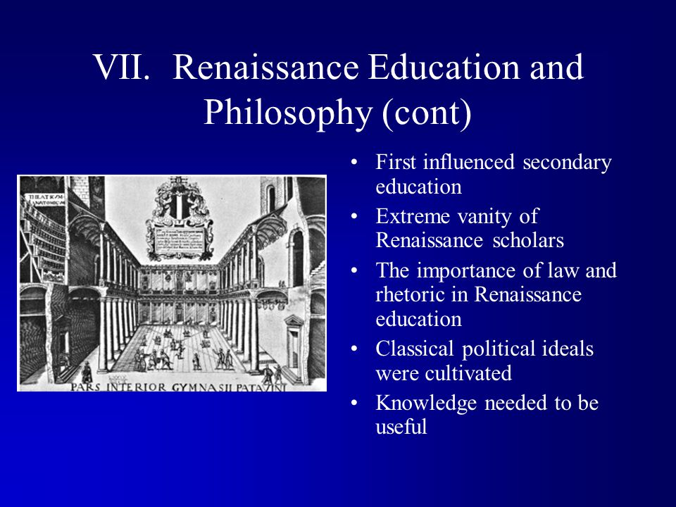 VII. Renaissance Education and Philosophy (cont)