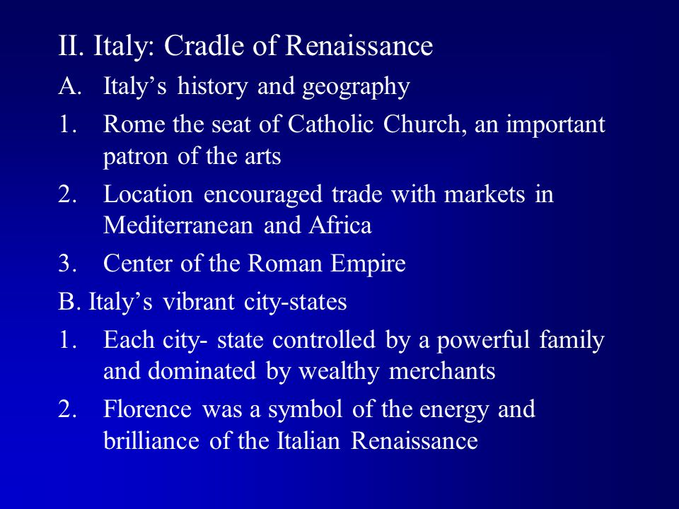 II. Italy: Cradle of Renaissance