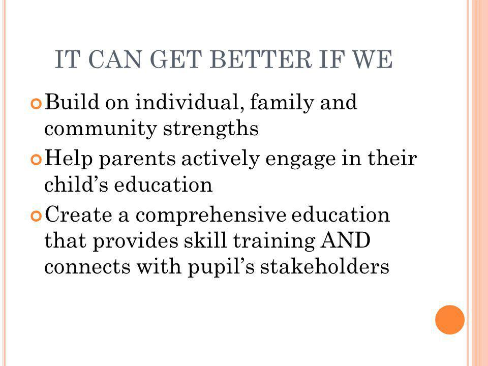 IT CAN GET BETTER IF WE Build on individual, family and community strengths. Help parents actively engage in their child's education.