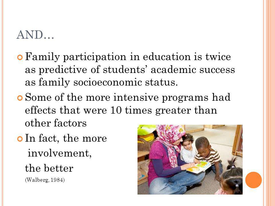 AND… Family participation in education is twice as predictive of students' academic success as family socioeconomic status.