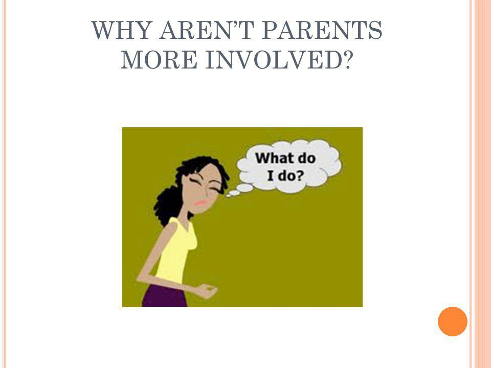 WHY AREN'T PARENTS MORE INVOLVED