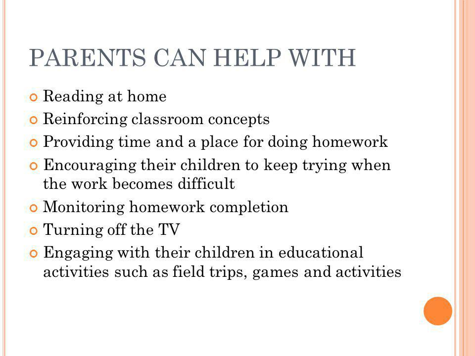 PARENTS CAN HELP WITH Reading at home Reinforcing classroom concepts