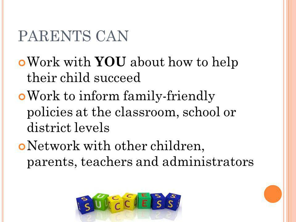 PARENTS CAN Work with YOU about how to help their child succeed