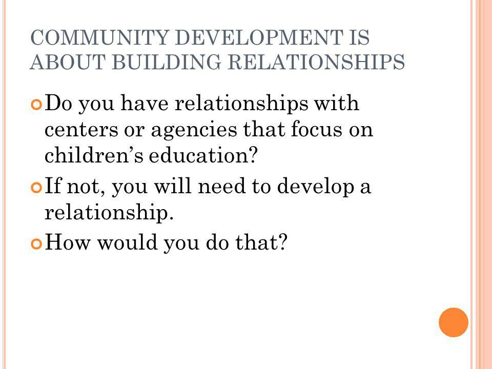 COMMUNITY DEVELOPMENT IS ABOUT BUILDING RELATIONSHIPS