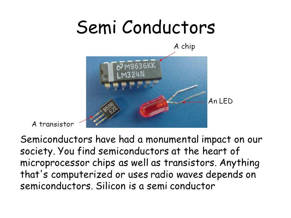 Semi Conductors A chip. An LED. A transistor.