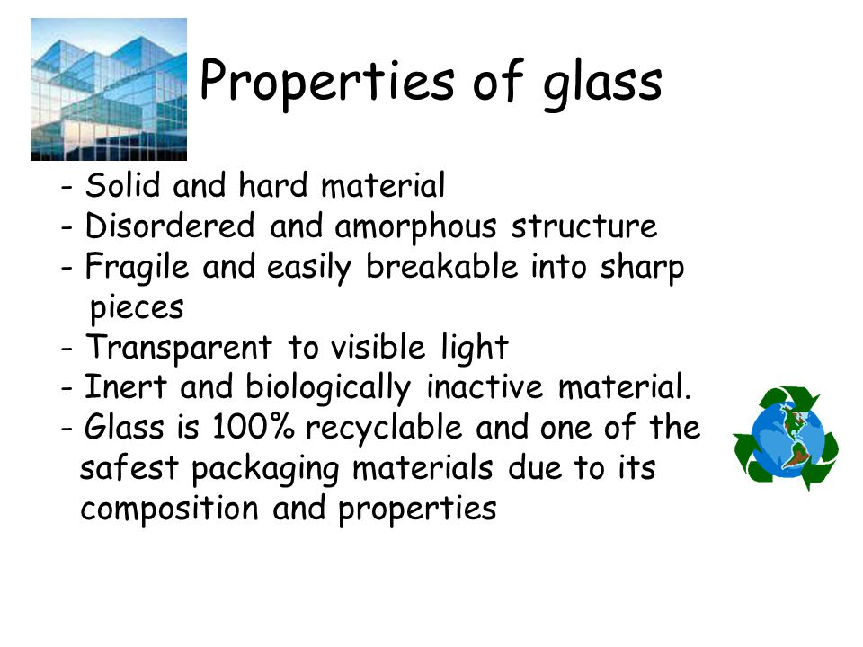 Properties of glass - Solid and hard material