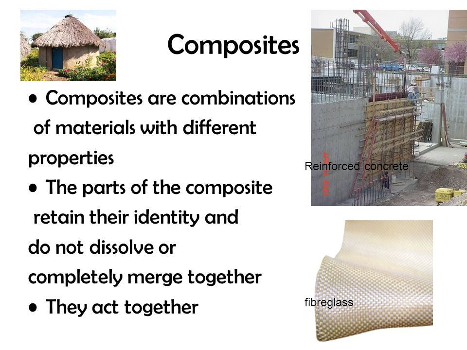 Composites Composites are combinations of materials with different