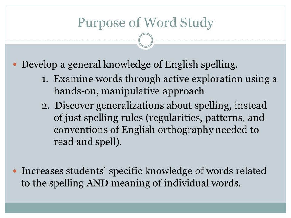 Purpose of Word Study Develop a general knowledge of English spelling.