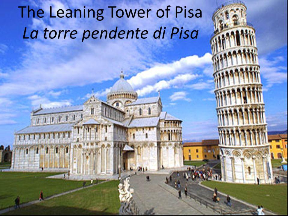 The Leaning Tower of Pisa La torre pendente di Pisa