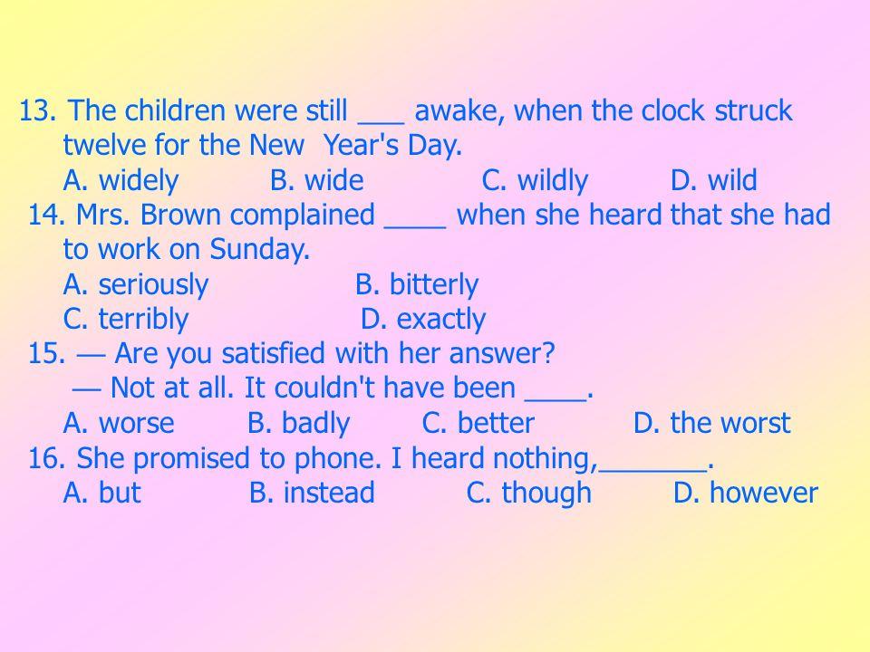 13. The children were still ___ awake, when the clock struck