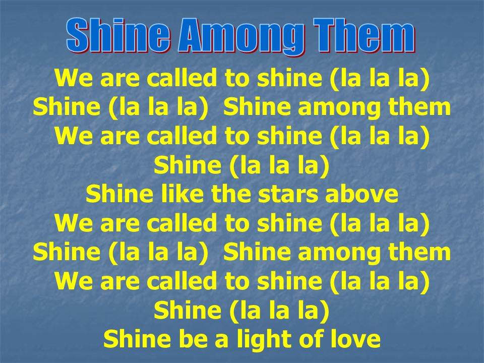 We are called to shine (la la la) Shine (la la la) Shine among them