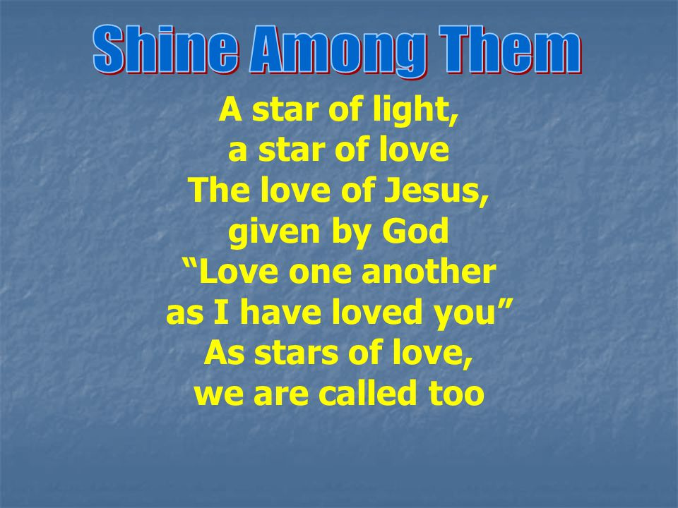 Shine Among Them A star of light, a star of love. The love of Jesus, given by God. Love one another.