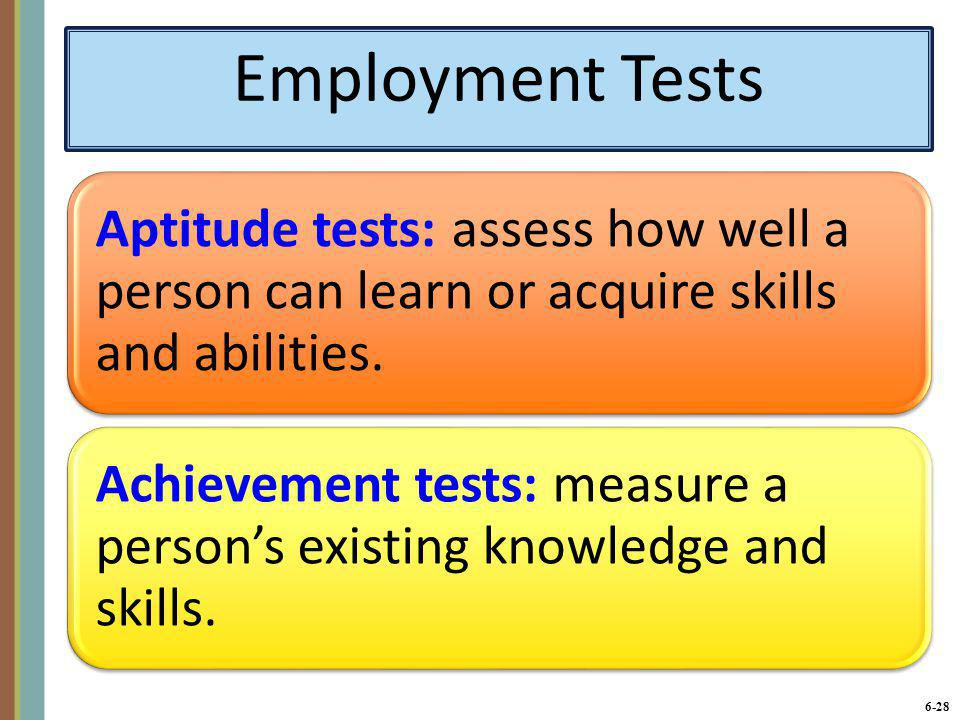 Employment Tests Aptitude tests: assess how well a person can learn or acquire skills and abilities.