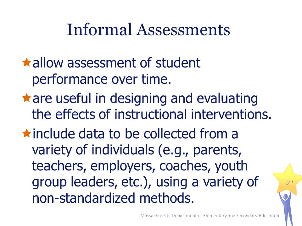 Informal Assessments allow assessment of student performance over time.