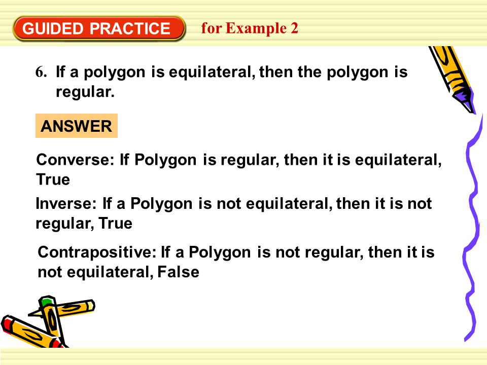 GUIDED PRACTICE for Example 2. 6. If a polygon is equilateral, then the polygon is regular.