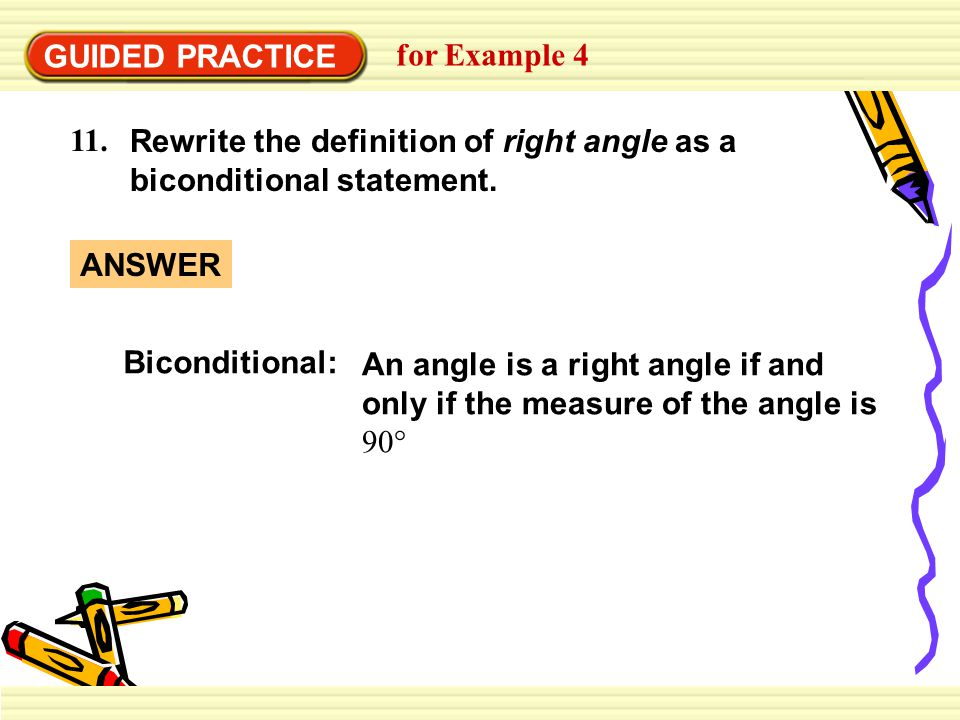 GUIDED PRACTICE for Example 4. 11. Rewrite the definition of right angle as a biconditional statement.