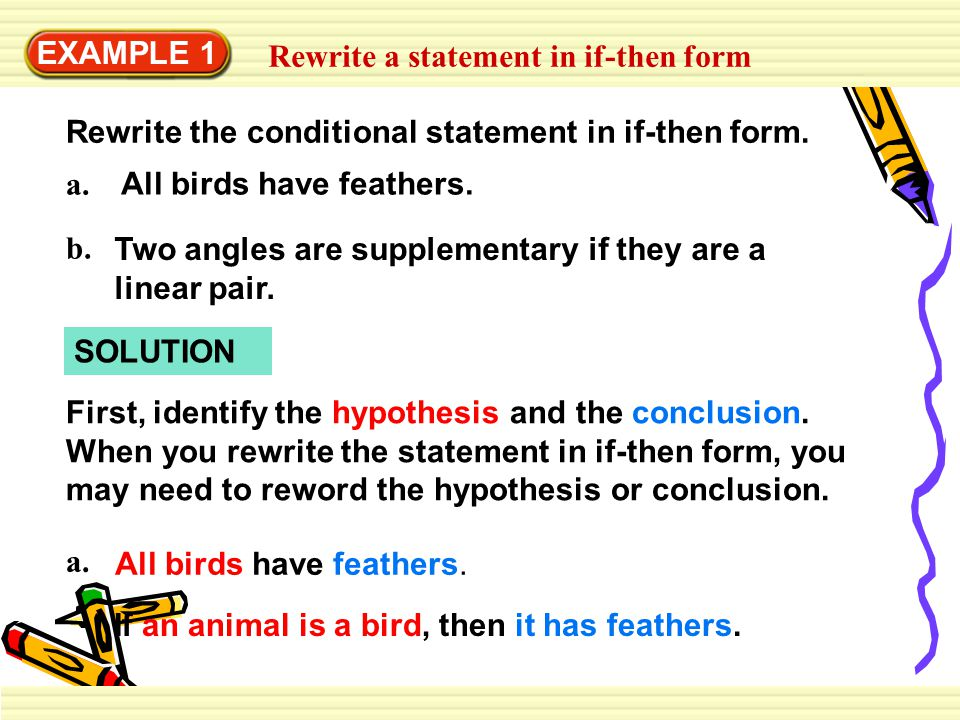 EXAMPLE 1 Rewrite a statement in if-then form. Rewrite the conditional statement in if-then form. All birds have feathers.