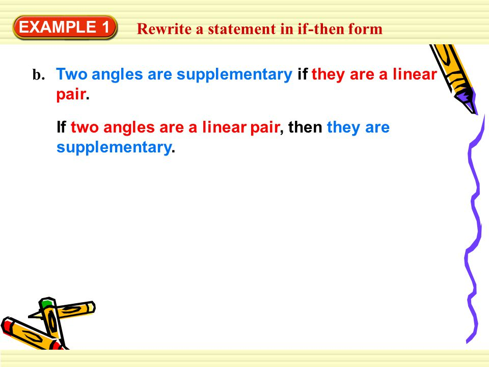 EXAMPLE 1 Rewrite a statement in if-then form. b. Two angles are supplementary if they are a linear pair.