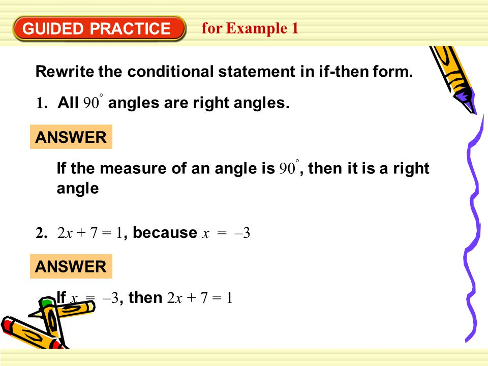 GUIDED PRACTICE for Example 1. Rewrite the conditional statement in if-then form. 1. All 90° angles are right angles.