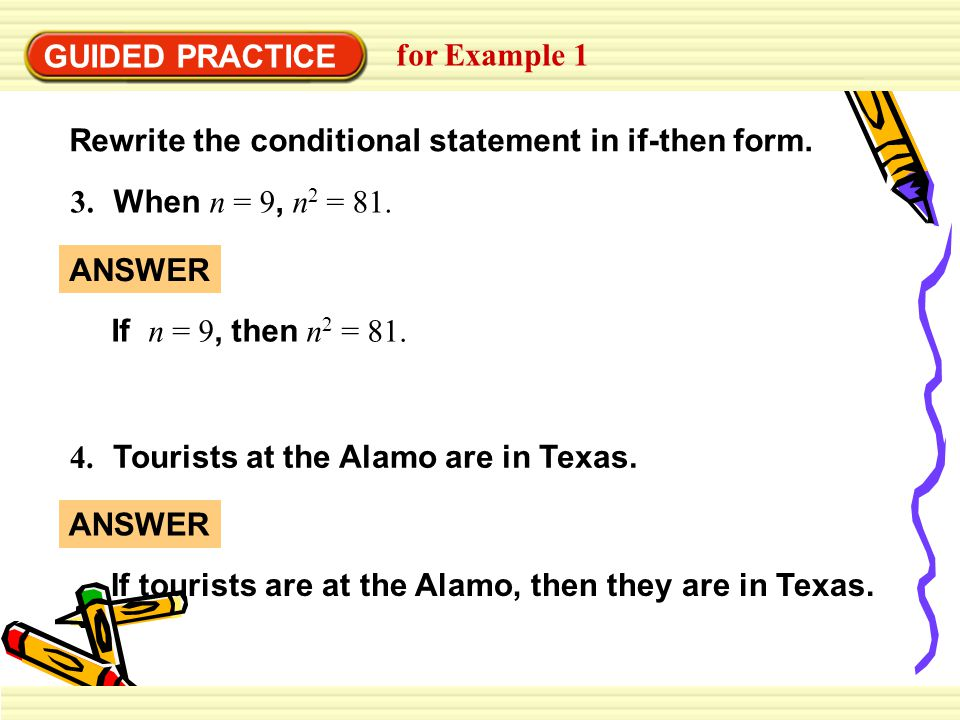 GUIDED PRACTICE for Example 1. Rewrite the conditional statement in if-then form. 3. When n = 9, n2 = 81.