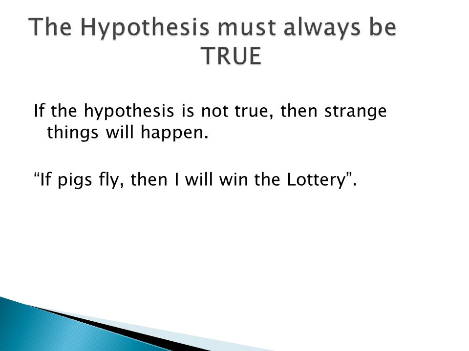 The Hypothesis must always be TRUE