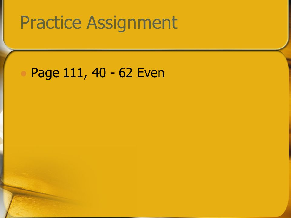 Practice Assignment Page 111, 40 - 62 Even