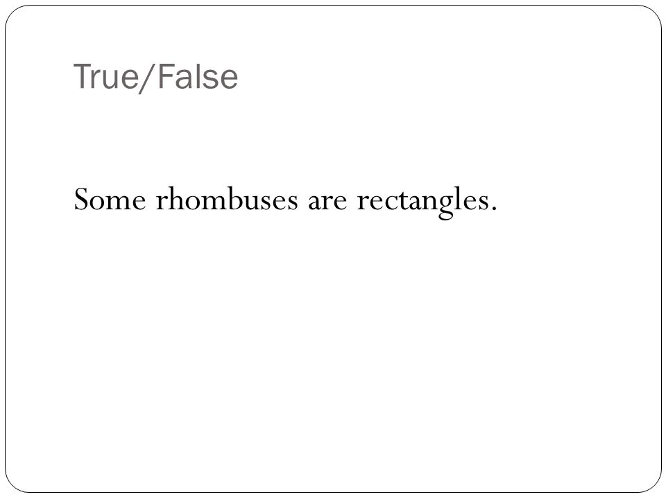 True/False Some rhombuses are rectangles.