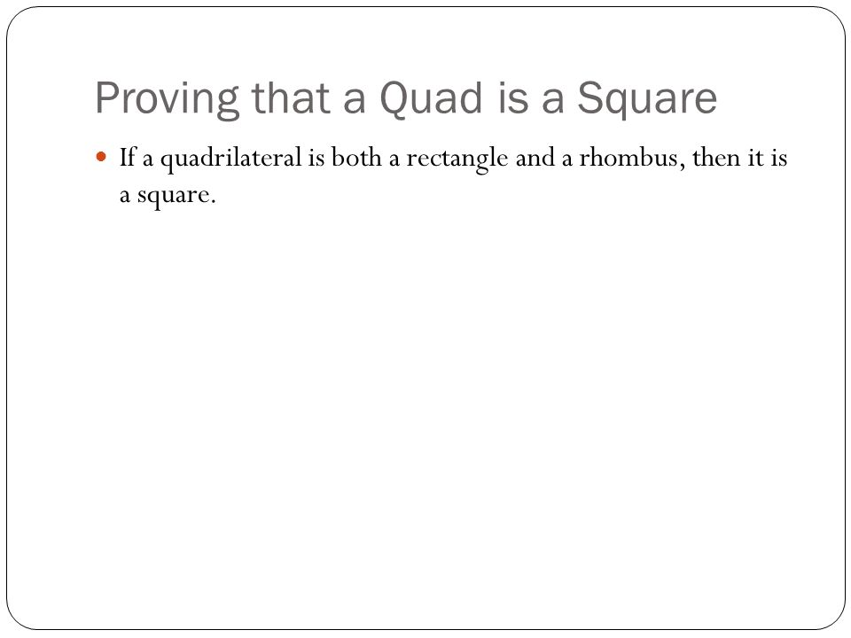 Proving that a Quad is a Square